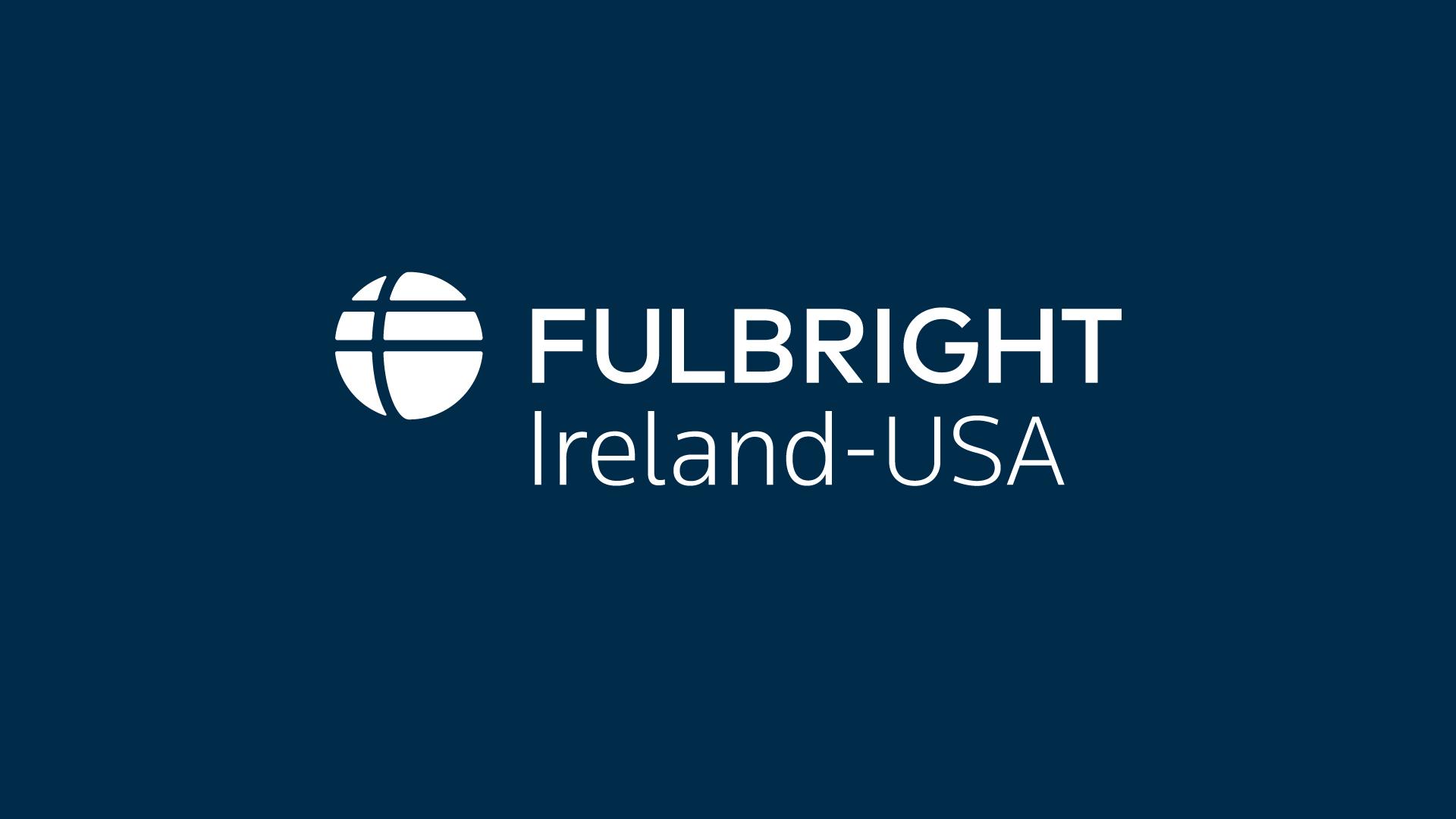 2021-2022 Fulbright Irish Awards Closing Nov 2nd