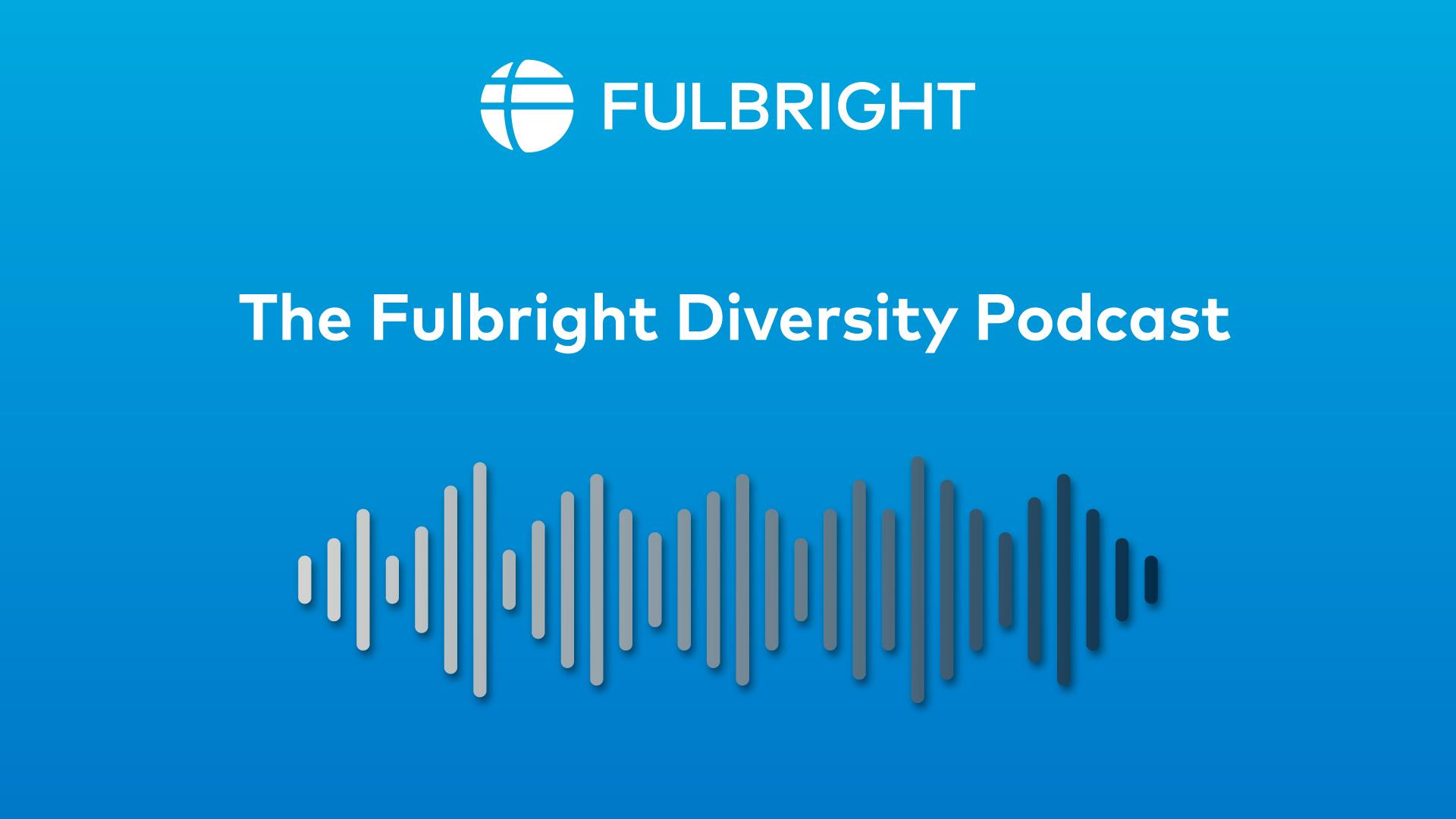 New Fulbright Diversity Podcast