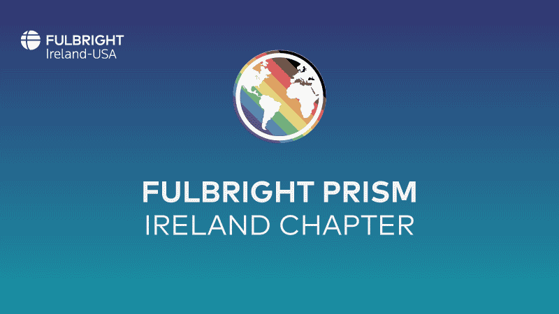 Fulbright Prism Ireland Chapter